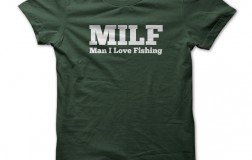 MILF MAN I LOVE FISHING